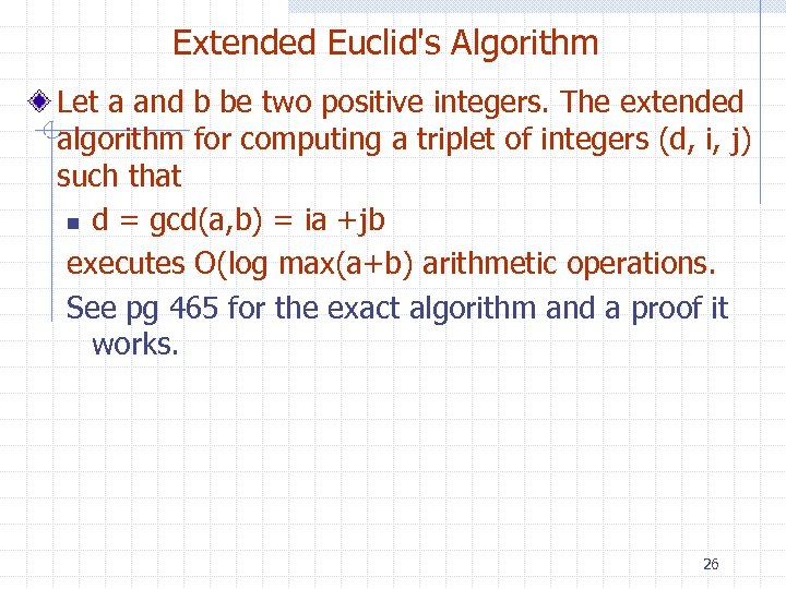 Extended Euclid's Algorithm Let a and b be two positive integers. The extended algorithm
