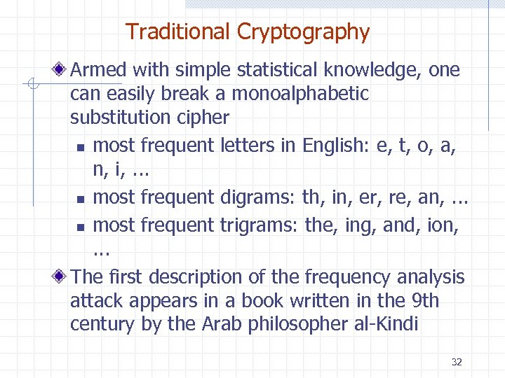 Traditional Cryptography Armed with simple statistical knowledge, one can easily break a monoalphabetic substitution
