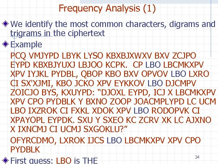 Frequency Analysis (1) We identify the most common characters, digrams and trigrams in the