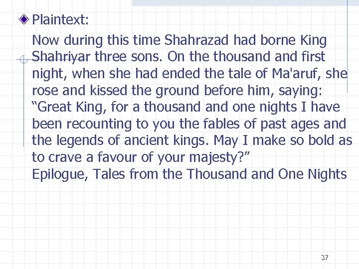Plaintext: Now during this time Shahrazad had borne King Shahriyar three sons. On the