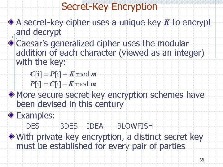 Secret-Key Encryption A secret-key cipher uses a unique key K to encrypt and decrypt
