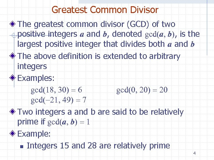 Greatest Common Divisor The greatest common divisor (GCD) of two positive integers a and