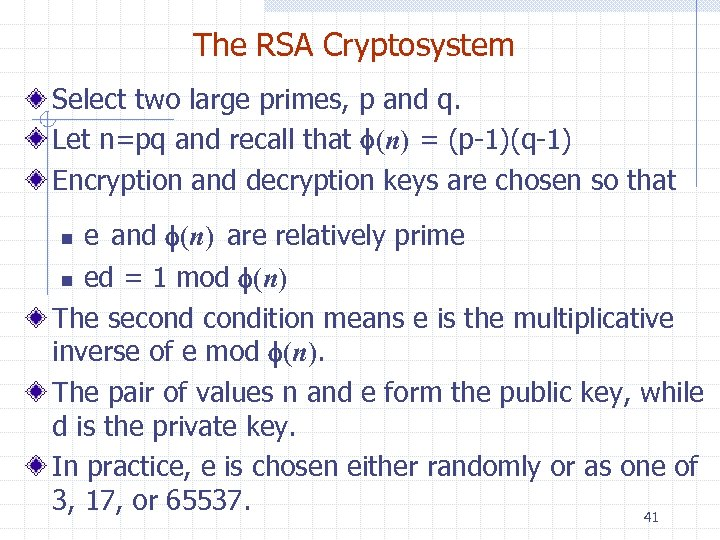 The RSA Cryptosystem Select two large primes, p and q. Let n=pq and recall