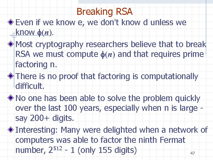 Breaking RSA Even if we know e, we don't know d unless we know