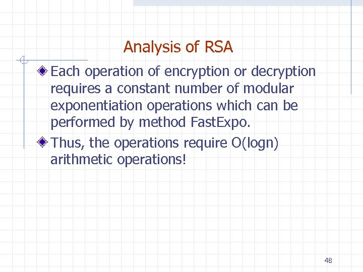Analysis of RSA Each operation of encryption or decryption requires a constant number of
