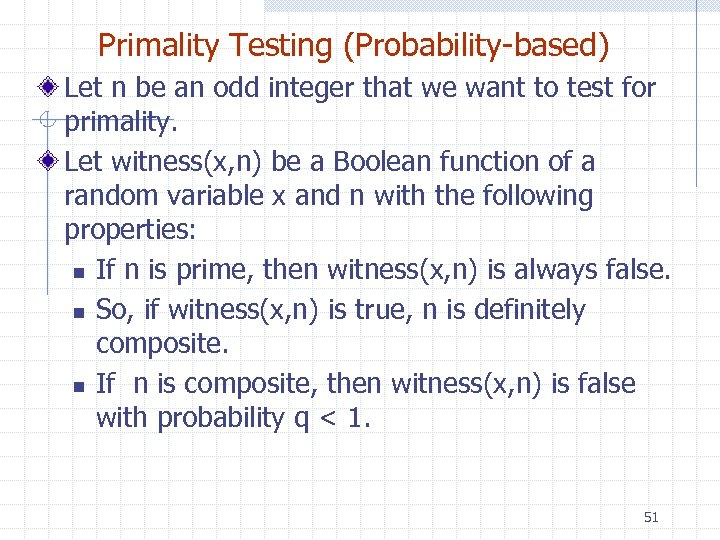 Primality Testing (Probability-based) Let n be an odd integer that we want to test