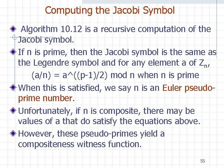 Computing the Jacobi Symbol Algorithm 10. 12 is a recursive computation of the Jacobi