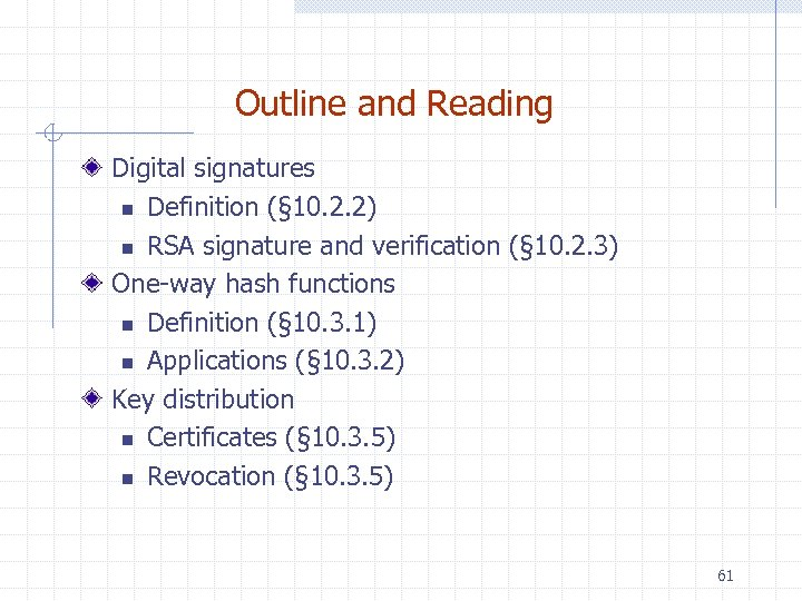 Outline and Reading Digital signatures n Definition (§ 10. 2. 2) n RSA signature