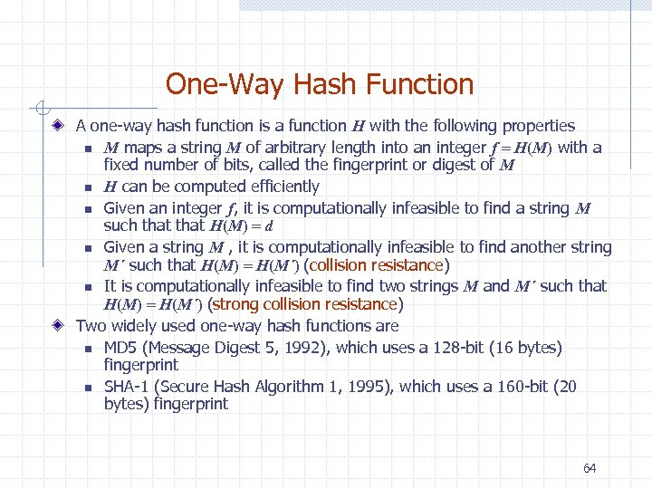 One-Way Hash Function A one-way hash function is a function H with the following