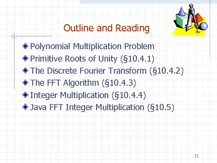 Outline and Reading Polynomial Multiplication Problem Primitive Roots of Unity (§ 10. 4. 1)