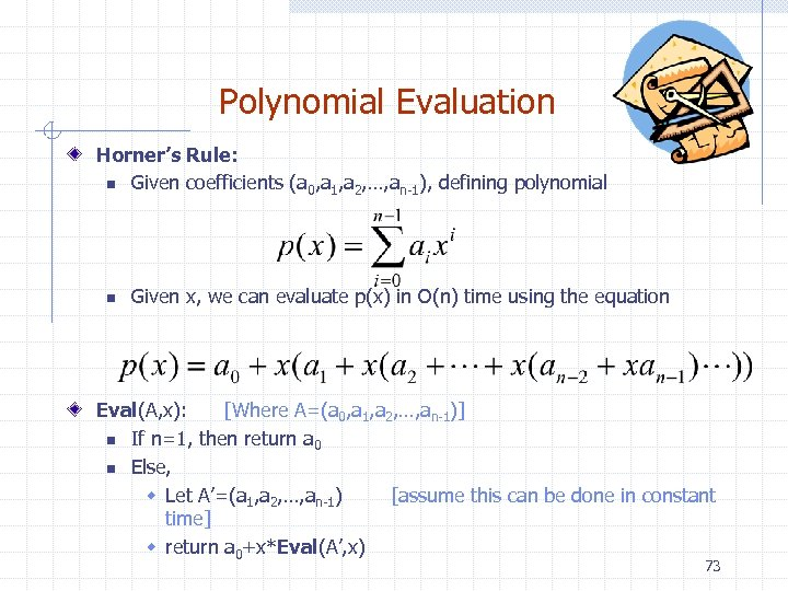 Polynomial Evaluation Horner's Rule: n Given coefficients (a 0, a 1, a 2, …,