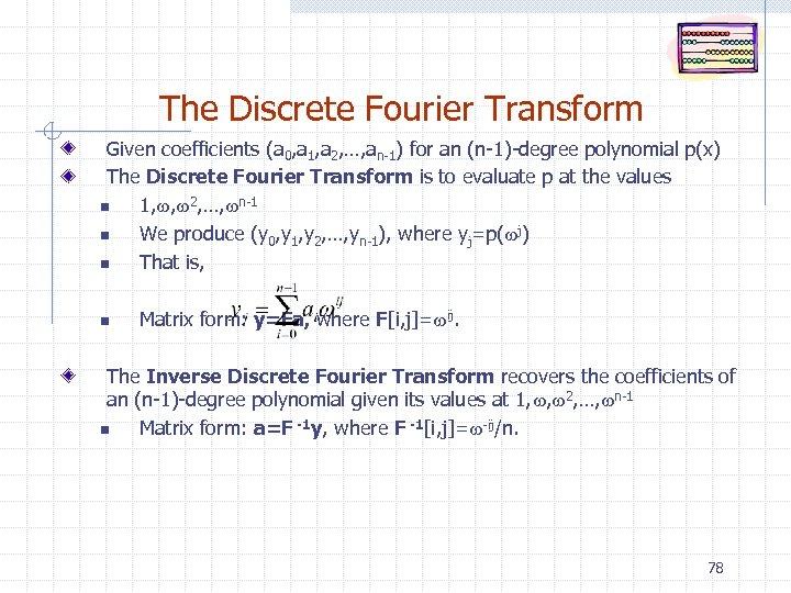 The Discrete Fourier Transform Given coefficients (a 0, a 1, a 2, …, an-1)