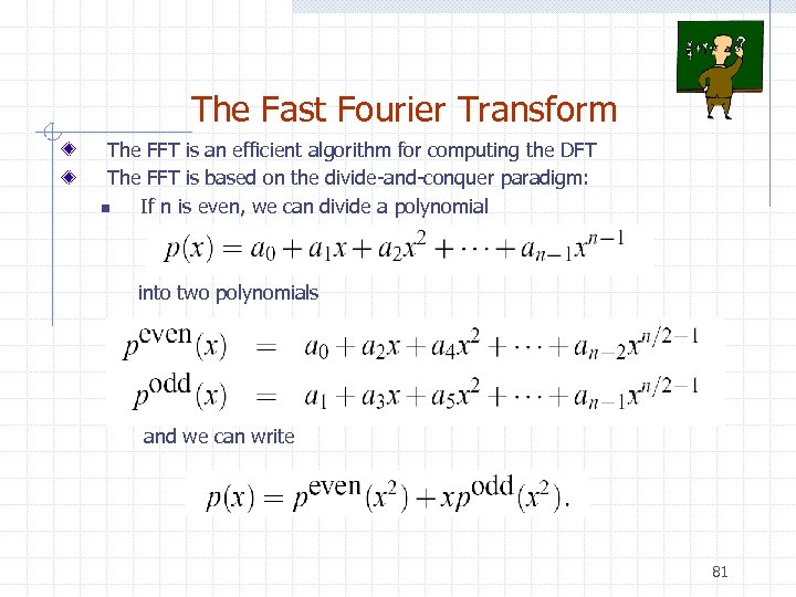 The Fast Fourier Transform The FFT is an efficient algorithm for computing the DFT