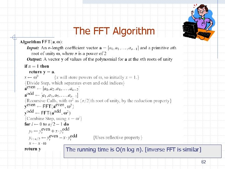 The FFT Algorithm The running time is O(n log n). [inverse FFT is similar]