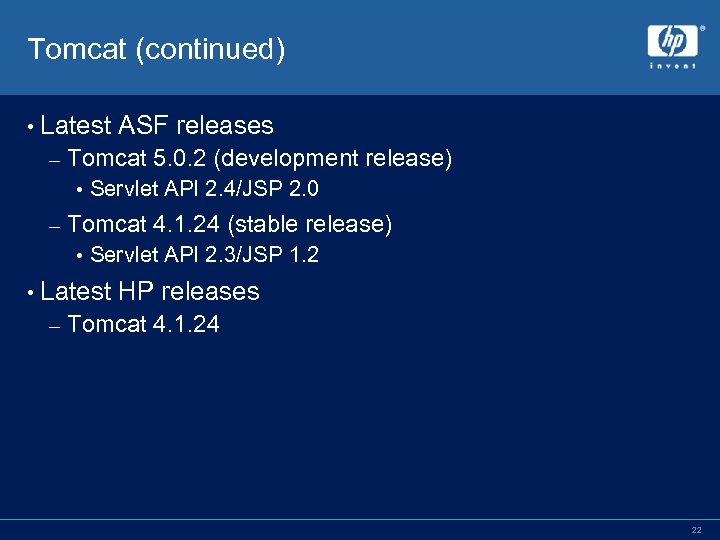 Tomcat (continued) • Latest ASF releases – Tomcat 5. 0. 2 (development release) •