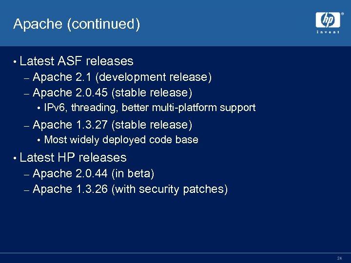 Apache (continued) • Latest ASF releases Apache 2. 1 (development release) – Apache 2.