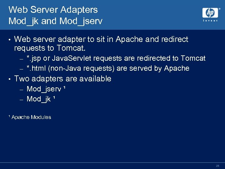Web Server Adapters Mod_jk and Mod_jserv • Web server adapter to sit in Apache