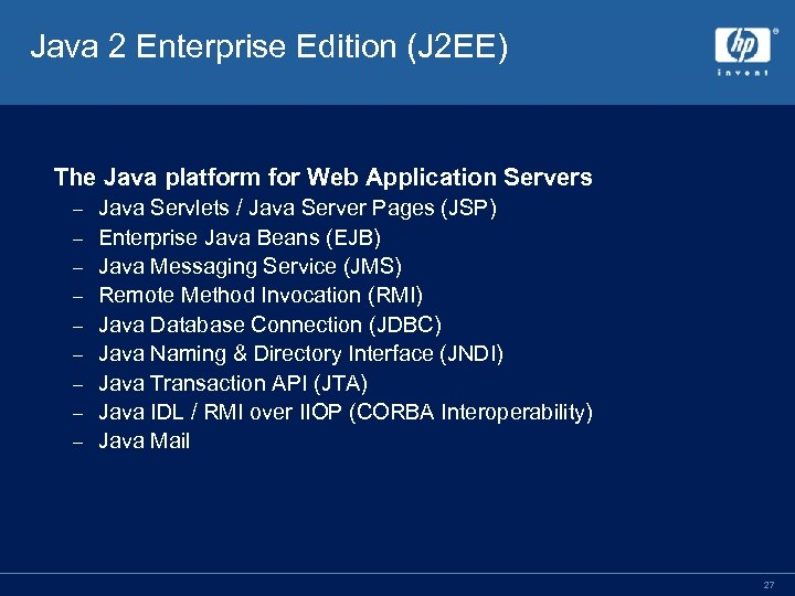 Java 2 Enterprise Edition (J 2 EE) The Java platform for Web Application Servers