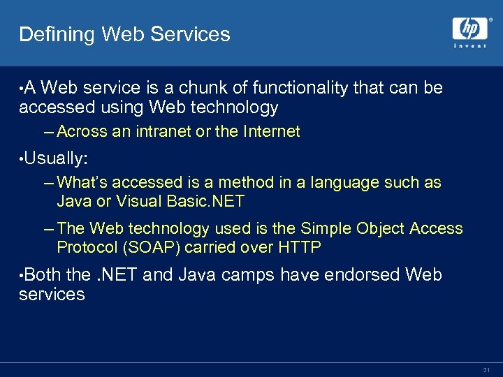 Defining Web Services • A Web service is a chunk of functionality that can