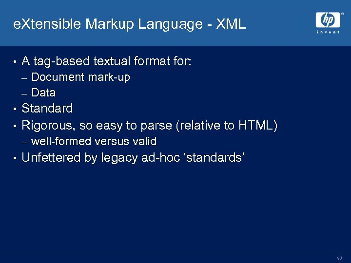 e. Xtensible Markup Language - XML • A tag-based textual format for: Document mark-up