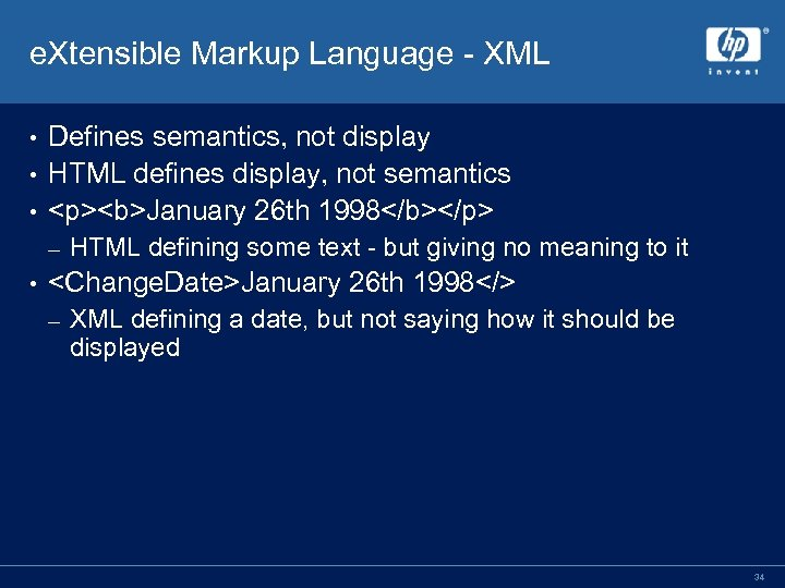 e. Xtensible Markup Language - XML Defines semantics, not display • HTML defines display,