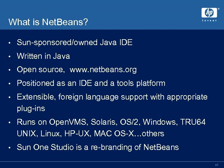 What is Net. Beans? • Sun-sponsored/owned Java IDE • Written in Java • Open