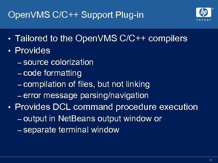 Open. VMS C/C++ Support Plug-in Tailored to the Open. VMS C/C++ compilers • Provides