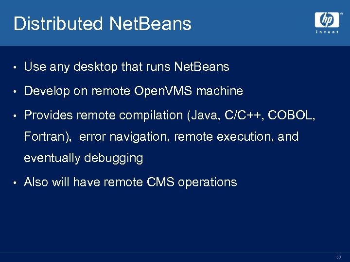 Distributed Net. Beans • Use any desktop that runs Net. Beans • Develop on