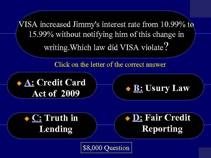 VISA increased Jimmy's interest rate from 10. 99% to 15. 99% without notifying him