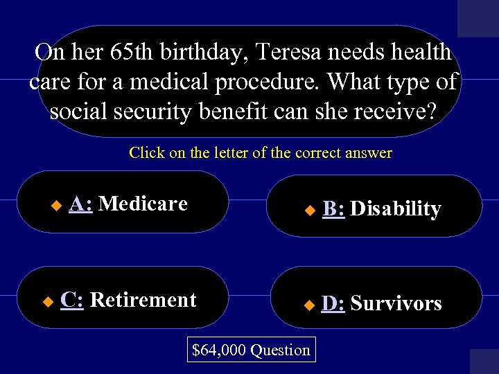 On her 65 th birthday, Teresa needs health care for a medical procedure. What