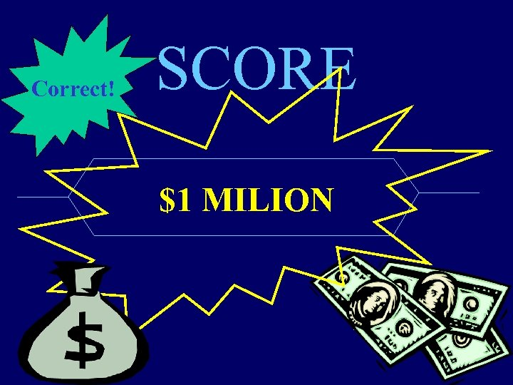 Correct! SCORE $1 MILION