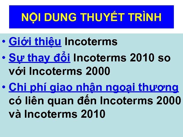 NỘI DUNG THUYẾT TRÌNH • Giới thiệu Incoterms • Sự thay đổi Incoterms 2010