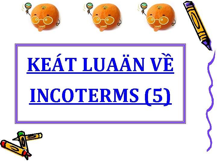 KEÁT LUAÄN VỀ INCOTERMS (5)