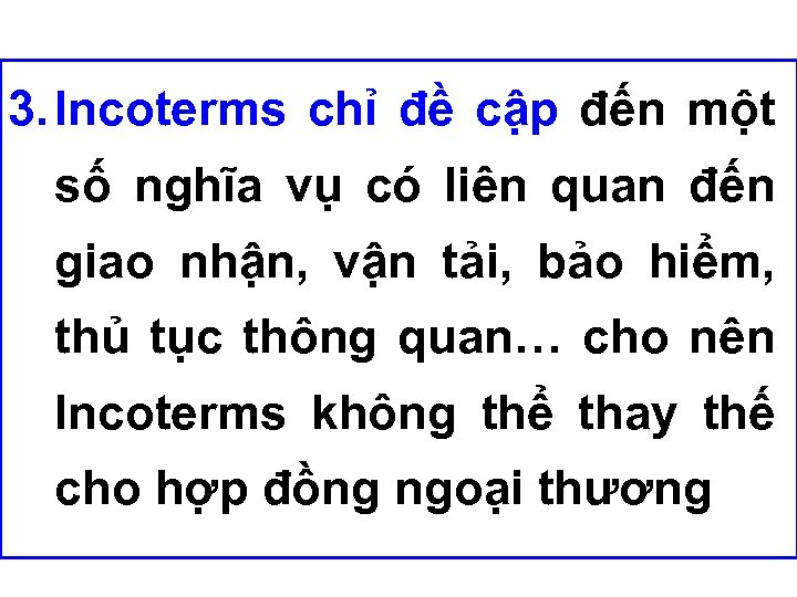 3. Incoterms chỉ đề cập đến một số nghĩa vụ có liên quan đến
