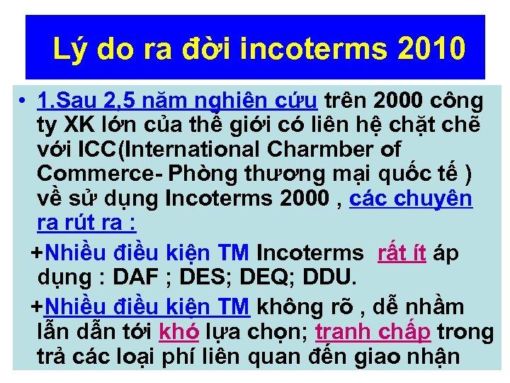 Lý do ra đời incoterms 2010 • 1. Sau 2, 5 năm nghiên cứu