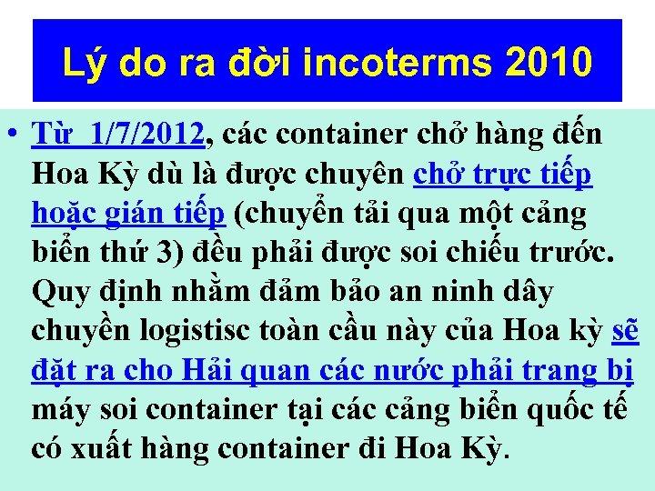 Lý do ra đời incoterms 2010 • Từ 1/7/2012, các container chở hàng đến