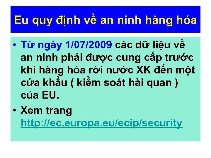 Eu quy định về an ninh hàng hóa • Từ ngày 1/07/2009 các dữ