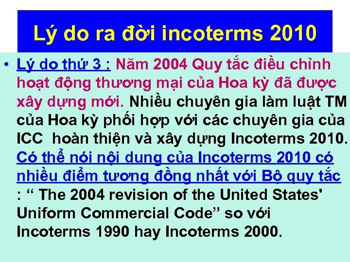 Lý do ra đời incoterms 2010 • Lý do thứ 3 : Năm 2004