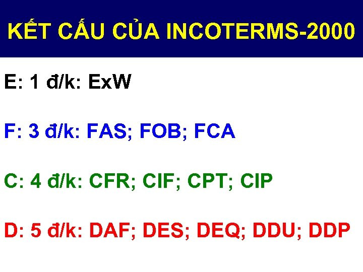 KẾT CẤU CỦA INCOTERMS-2000 E: 1 đ/k: Ex. W F: 3 đ/k: FAS; FOB;
