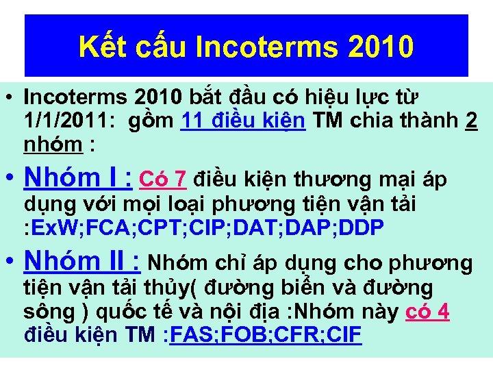 Kết cấu Incoterms 2010 • Incoterms 2010 bắt đầu có hiệu lực từ 1/1/2011: