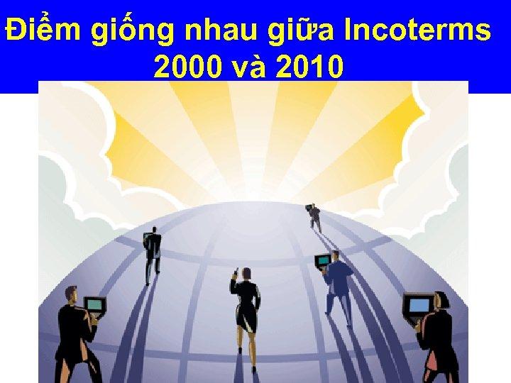 Điểm giống nhau giữa Incoterms 2000 và 2010