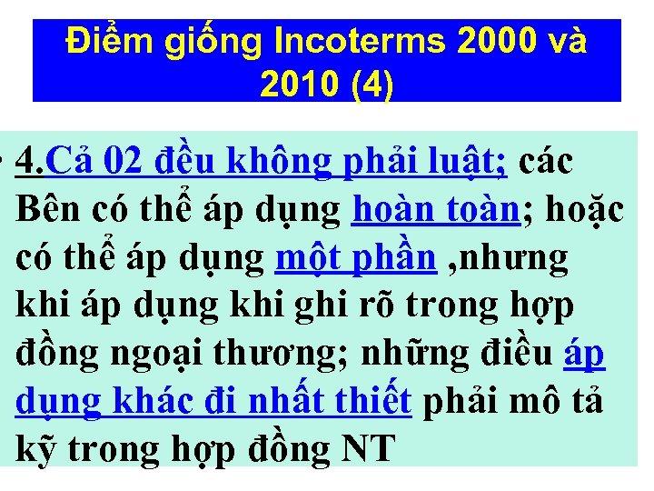 Điểm giống Incoterms 2000 và 2010 (4) • 4. Cả 02 đều không phải