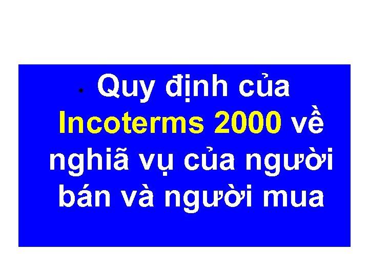 Quy định của Incoterms 2000 về nghiã vụ của người bán và người mua