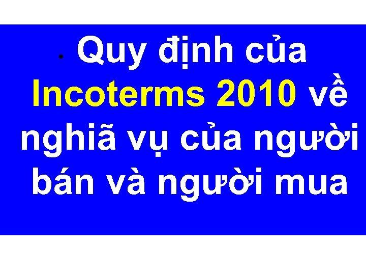 Quy định của Incoterms 2010 về nghiã vụ của người bán và người mua