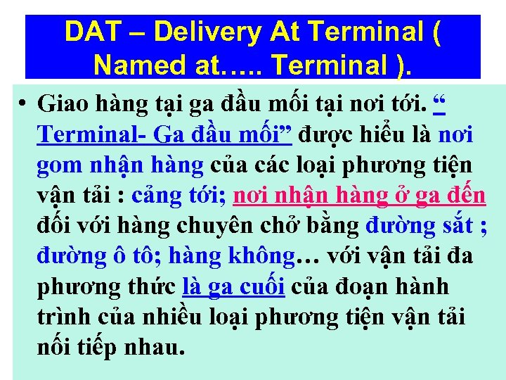 DAT – Delivery At Terminal ( Named at…. . Terminal ). • Giao hàng