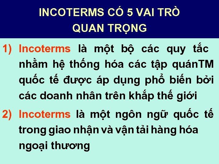 INCOTERMS CÓ 5 VAI TRÒ QUAN TRỌNG 1) Incoterms là một bộ các quy