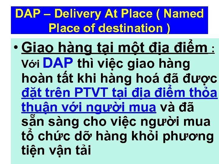 DAP – Delivery At Place ( Named Place of destination ) • Giao hàng