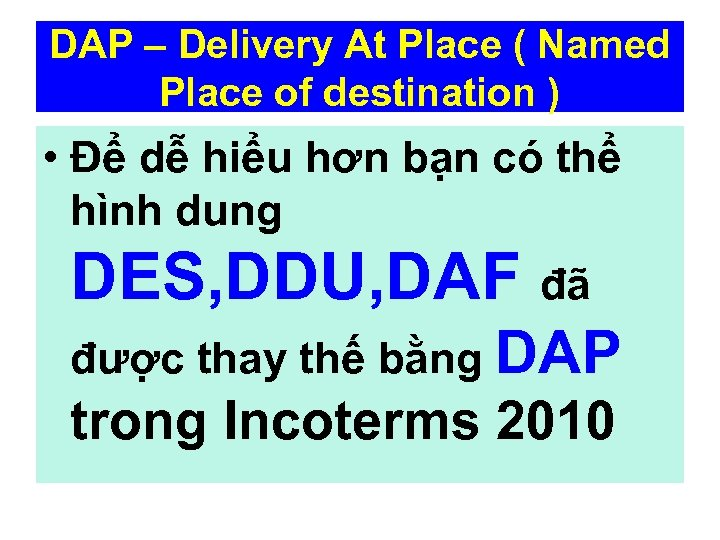 DAP – Delivery At Place ( Named Place of destination ) • Để dễ