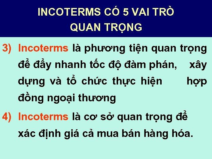 INCOTERMS CÓ 5 VAI TRÒ QUAN TRỌNG 3) Incoterms là phương tiện quan trọng