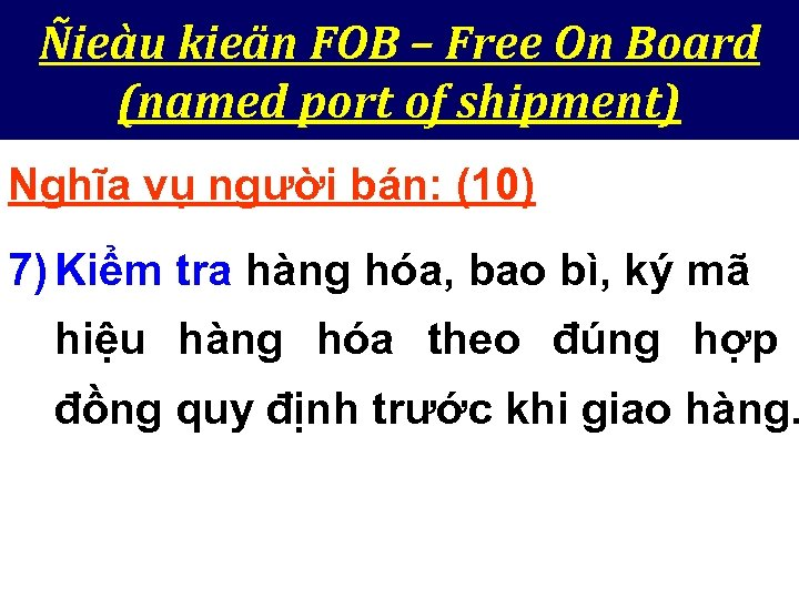 Ñieàu kieän FOB – Free On Board (named port of shipment) Nghĩa vụ người